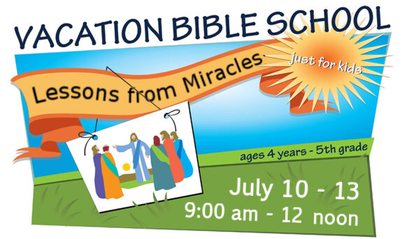 Vacation Bible School Lessons from Miracles July 10-13 9am - 12 noon for ages 4 years to 5th grade