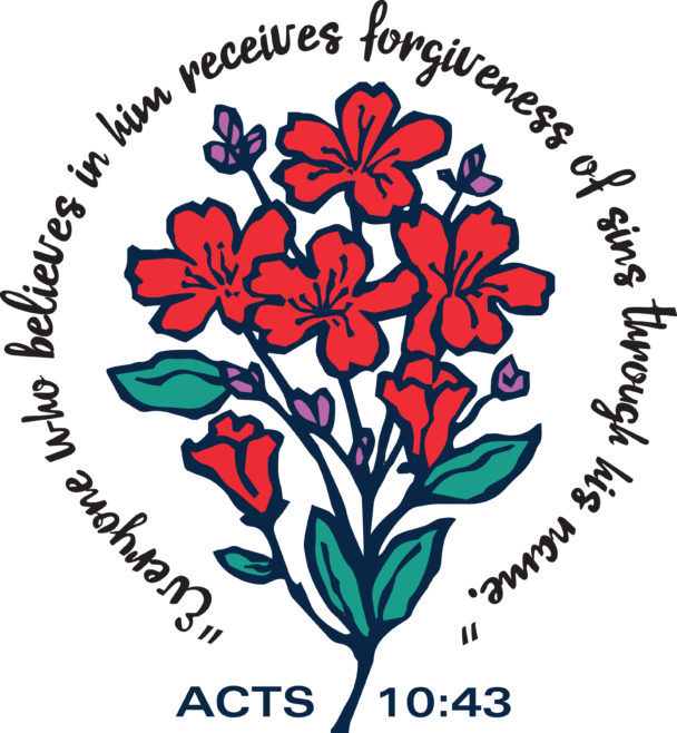 everyone who belives in him receives forgiveness of sins through his name acts 10:43 encircling a bouquet of flowers