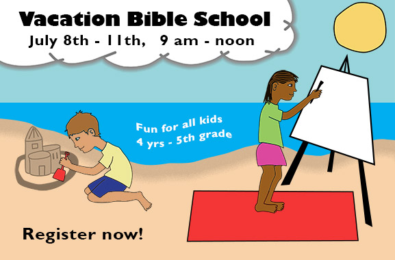 vacation bible school july 9th - 12th, 9am - noon fun for all kids 4 years to 5th grade register now! beach scene with boy building sand castle and girl painting on an easel