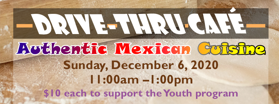 drive thru cafe authentic mexican cuisine sunday, december 6, 202 11:00 am to 1:00 pm $10 each to support Youth program